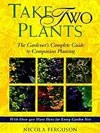 Take Two Plants: The Gardener's…