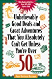 Heilman, Joan Rattner: Unbelievably Good Deals & Great Adventures That You Absolutely Can't Get Unless You're over 50