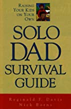 Solo Dad Survival Guide: Raising Your Kids…