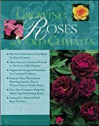 Growing Roses in Cold Climates by Jerry…