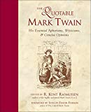 Twain, Mark: The Quotable Mark Twain: His Essential Aphorisms, Witticisms, & Concise Opinions