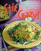 Stir Crazy! : More than 100 Quick, Low-Fat…
