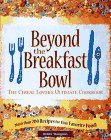 Maugans, Debby: Beyond the Bowl: The Cereal Lover's Ultimate Cookbook