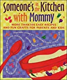 Moquette-Magee, Elaine: Someone's in the Kitchen With Mommy: More Than 100 Easy Recipes and Fun Crafts for Parents and Kids