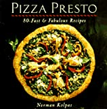 Kolpas, Norman: Pizza Presto: 80 Fast &amp; Fabulous Recipes