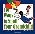 101 Ways to Spoil Your Grandchild by Vicki…