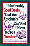 Harrington, Barry: Unbelievably Good Deals That You Absolutely Can't Get Unless You're a Teacher