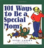 Lansky, Vicki: 101 Ways to Be a Special Mom