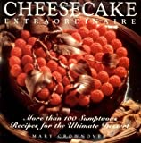 Crownover, Mary: Cheesecake Extraordinaire: More Than 100 Sumptuous Recipes for the Ultimate Dessert