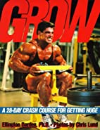 Grow: A 28-Day Crash Course for Getting Huge…