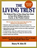 Abts, Henry W., III: The Living Trust: The Failproof Way to Pass Along Your Estate to Your Heirs Without Lawyers, Courts, or the Probate System