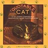 Rogak, Lisa: The Quotable Cat: A Cat Lover's Compendium of Observations on the Felicitous Feline
