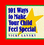 Lansky, Vicki: 101 Ways to Make Your Child Feel Special