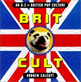Calcutt, Andrew: Brit Cult: An A-Z of British Pop Culture
