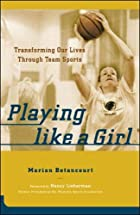 Playing Like a Girl : Transforming Our Lives…