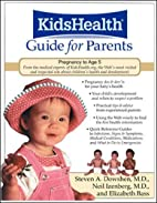 The KidsHealth Guide for Parents : Birth to…