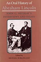 An Oral History of Abraham Lincoln: John G.…
