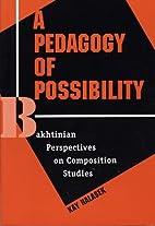 A Pedagogy of Possibility: Bakhtinianh…