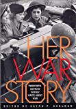 Sheldon, Sayre P.: Her War Story: Twentieth-Century Women Write about War