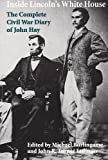 Burlingame, Michael: Inside Lincoln's White House: The Complete Civil War Diary of John Hay