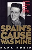 Hank Rubin: Spain's Cause was Mine: A Memoir of an American Medic in the Spanish War