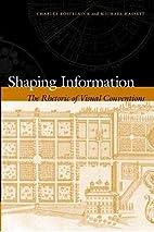 Shaping Information: The Rhetoric of Visual…