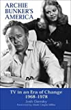 Ozersky, Josh: Archie Bunker&#39;s America: TV in an Era of Change, 1968-1978