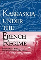 Kaskaskia under the French Regime by Natalia…