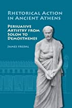Rhetorical action in ancient Athens :…