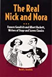 Goodrich, David L.: The Real Nick And Nora: Frances Goodrich And Albert Hackett, Writers Of Stage And Screen Classics