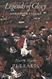 Petrakis, Harry Mark: Legends of Glory and Other Stories