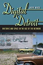 Digital Detroit: Rhetoric and Space in the…