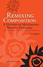 Remixing Composition: A History of…