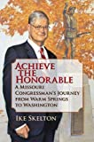 Skelton, Ike: Achieve the Honorable: A Missouri Congressman's Journey from Warm Springs to Washington