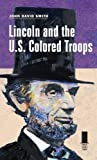 Smith, John  David: Lincoln and the U.S. Colored Troops