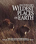 Jim Fowler's Wildest Places on Earth by Jim…