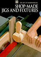 Shop-Made Jigs and Fixtures by Time-Life…