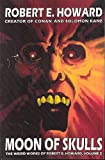 Howard, Robert E.: Robert E. Howard's Weird Works Volume 2: Moon Of Skulls (Weird Works of Robert E. Howard)