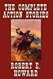 Howard, Robert E.: The Complete Action Stories