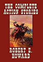The Complete Action Stories by Robert E.…