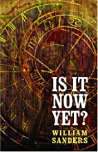 Is It Now Yet? by William Sanders