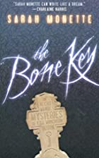 The Bone Key by Sarah Monette