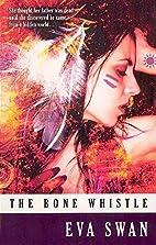 The Bone Whistle by Eva Swan