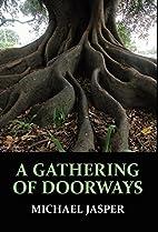 A Gathering of Doorways by Michael Jasper