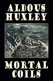 Huxley, Aldous: Mortal Coils
