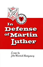 In Defense of Martin Luther by John Warwick…