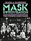 Eldredge, Sears A.: Mask Improvisation for Actor Training & Performance: The Compelling Image