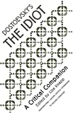 Knapp, Liza: Dostoevsky's the Idiot: A Critical Companion