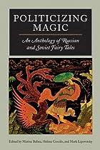Politicizing Magic: An Anthology of Russian…