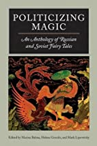 Politicizing magic: an anthology of Russian…
